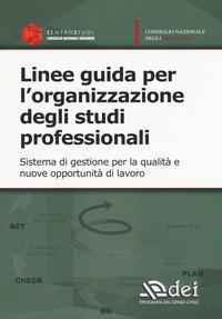Linee guida per l'organizzazione degli studi professionali : sistema di gestione per la qualità e nuove opportunità di lavoro