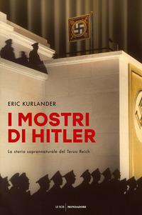 I mostri di Hitler : la storia soprannaturale del Terzo Reich